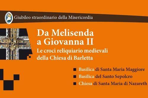 Da Melisenda a Giovanna II. Le croci reliquiario medievali della Chiesa di Barletta